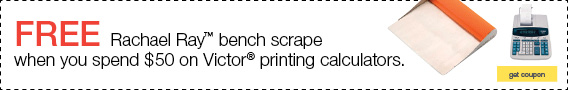 FREE Rachael Ray™ bench scrape when you spend $50 on Victor® printing calculators.