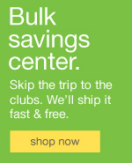 Bulk savings center. Skip the trip to the clubs We'll ship it fast & free.