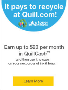 Ink & toner recycle. Earn up to $20 per month in QuillCash™.
