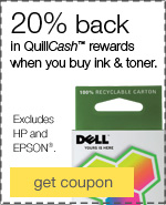 20% back in QuillCash™ when you spend $150 on ink & toner. Excludes HP and EPSON®.