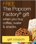 FREE The Popcorn Factory® gift when you buy coffee, water & snacks.
