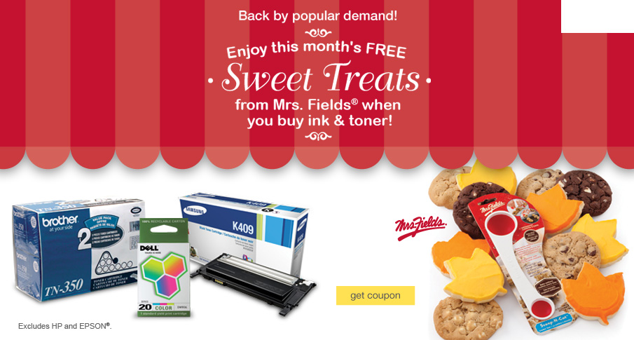 Back by popular demand! FREE Mrs. Fields Sweet Treat when you buy ink & toner.