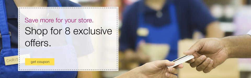 Save more for your store. Shop for 8 exclusive offers.