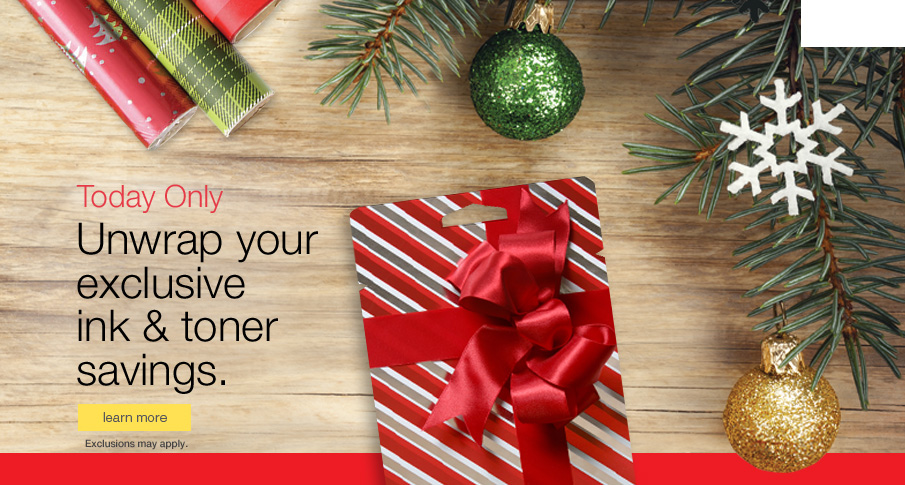 Today Only. Unwrap your exclusive ink & toner savings.
