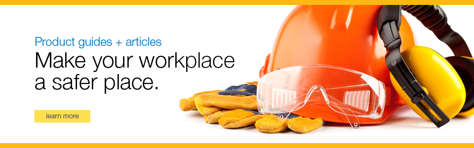 Product guides + articles. Make your workplace a safer place.