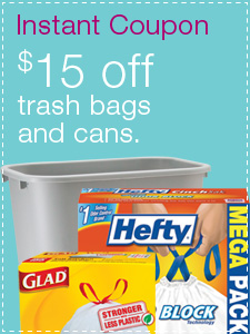 $15 off trash bags and cans.
