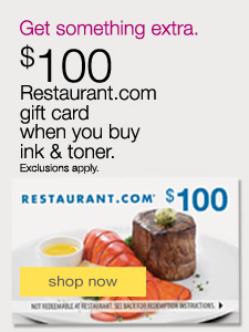 $100 Restaurant.com gift card when you buy ink & toner. Exclusions apply.