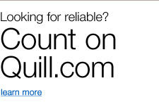Looking for reliable? Count on Quill.com