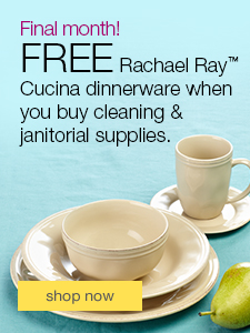 Final month! FREE Rachael Ray™ Cucina dinnerware when you buy cleaning & janitorial supplies.