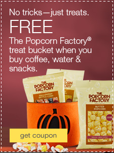No tricks—just treats. FREE The Popcorn Factory® treat bucket when you buy coffee, water & snacks.