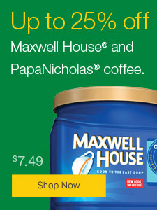 Up to 25% on Maxwell House® coffee and PapaNicholas® coffee.