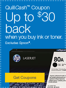 QuillCash™ Coupon. Up to $30 back when you buy ink or toner. Excludes Epson®.