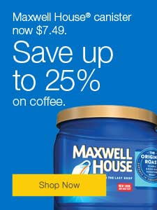 Maxwell House® canister now $7.49. Save up to 25% on coffee.