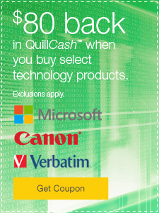 $80 back in QuillCash™ when you spend $400 or more on Microsoft®, Canon® or Verbatim® products. Excludes ink and toner products.