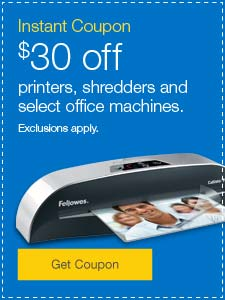 Instant Coupon. $30 off printers, shredders and select office machines. Exclusions apply.