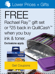 Lower Prices + Gifts. FREE gift or $25 back in QuillCash™ when you buy ink & toner.