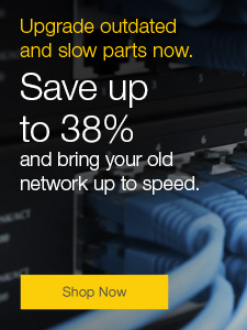 Save up to 38% and bring your old network up to speed.