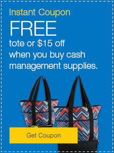 FREE tote or $15 off when you buy cash management supplies.