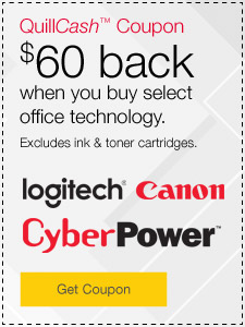 QuillCash™ Coupon. $60 back when you buy select office technology. Excludes ink & toner cartridges.