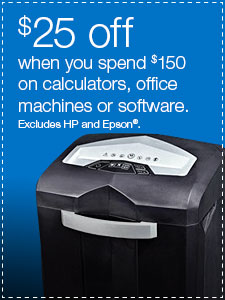 $25 off when you spend $150 on calculators, office machines or software. Excludes HP and Epson®.