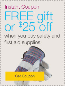 FREE gift or $25 off when you buy safety and first aid supplies.