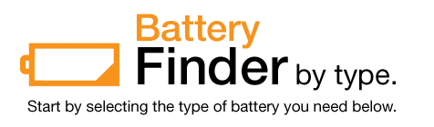 Battery Finder by type. Start by selecting the type of battery you need.