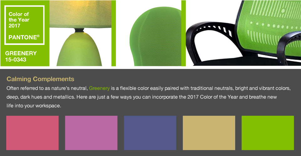 2017 Pantone colors of the year, Greenery. Calming Complements. Often referred to as nature's neutral, Greenery is a flexible color easily paired with traditional neutrals, bright and vibrant colors, deep, dark hues and metallics. Here are just a few ways you can incorporate the 2017 Color of the Year and breathe new life into your workspace.