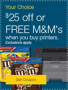 Your Choice$25 off or FREE M&M's when you buy printers.Exclusions apply.