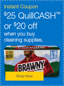 $25 QuillCASH™ or $20 off when you buy cleaning supplies.