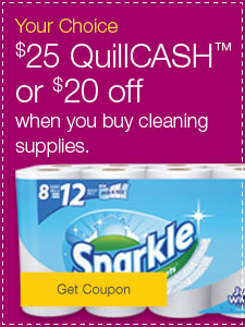 Your Choice  $20 off or $25 QuillCASH when you buy cleaning supplies.
