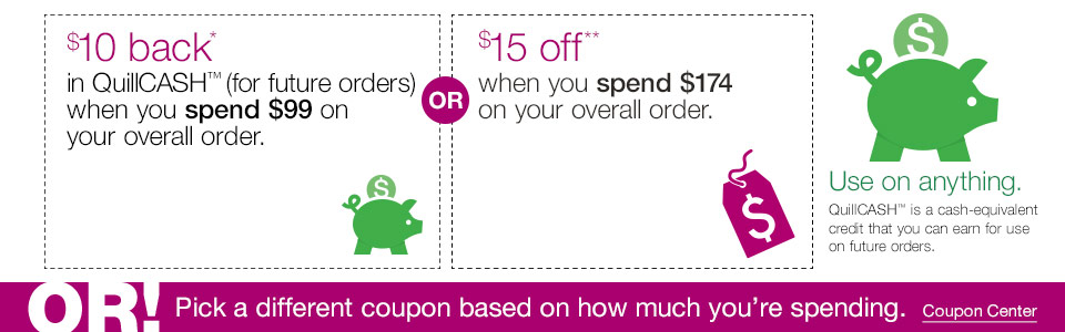 $10 back in QuillCASH (for future orders) when you spend $75 on your overall order, or $15 off when you spend $175 on your overall order.