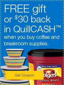 Your Choice. FREE gift or $30 back in QuillCASH when you buy coffee and breakroom supplies.