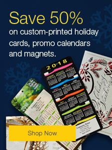Save 50% on custom-printed holiday cards, promotional calendars and magnets.