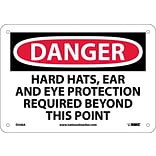 Danger Signs; Hard Hats Ear And Eye Protection Required Beyond This Point, 7X10, .040 Aluminum