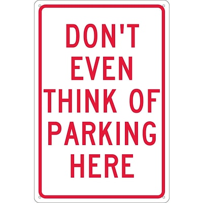Parking Signs; Dont Even Think Of Parking Here, 18X12, .040 Aluminum