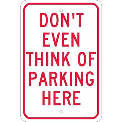 Parking Signs; Dont Even Think Of Parking Here, 18X12, .080 Egp Ref Aluminum