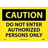 Caution Labels; Do Not Enter Authorized Persons Only, 10X14, Adhesive Vinyl