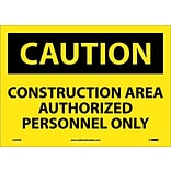 Caution Labels; Construction Area Authorized Personnel Only, 10X14, Adhesive Vinyl