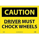 Caution Labels; Driver Must Chock Wheels, 10X14, Adhesive Vinyl
