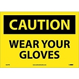 Caution Labels; Wear Your Gloves, 10X14, Adhesive Vinyl