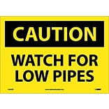 Caution Labels; Watch For Low Pipes, 10X14, Adhesive Vinyl