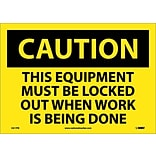 Caution Labels; This Equipment Must Be Locked Out When Work Is Being Done, 10X14, Adhesive Vinyl