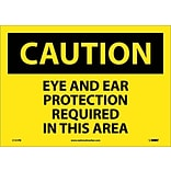 Caution Labels; Eye And Ear Protection Required In This Area, 10X14, Adhesive Vinyl