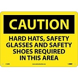 Caution Signs; Hard Hats Safety Glasses And Safety Shoes Required In This Area, 10X14, Rigid Plastic