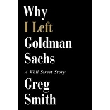 Why I Left Goldman Sachs Greg Smith Hardcover