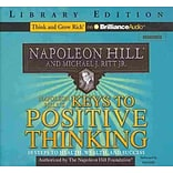 Napoleon Hills Keys to Positive Thinking: 10 Steps to Health, Wealth, & Success