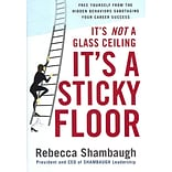 Its Not a Glass Ceiling, Its a Sticky Floor Rebecca Shambaugh Hardcover