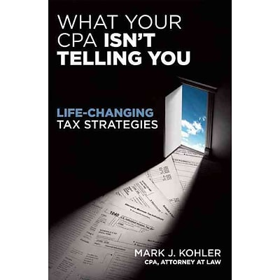 What Your CPA Isnt Telling You Mark Kohler Paperback