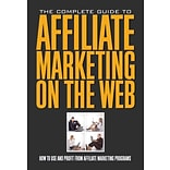 The Complete Guide to Affiliate Marketing on the Web Bruce C. Brown Paperback