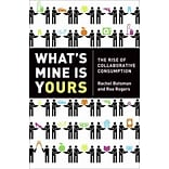 Whats Mine Is Yours Rachel Botsman, Roo Rogers The Rise of Collaborative Consumption Hardcover